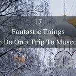 17 Fantastic Things To Do On a Trip To Moscow