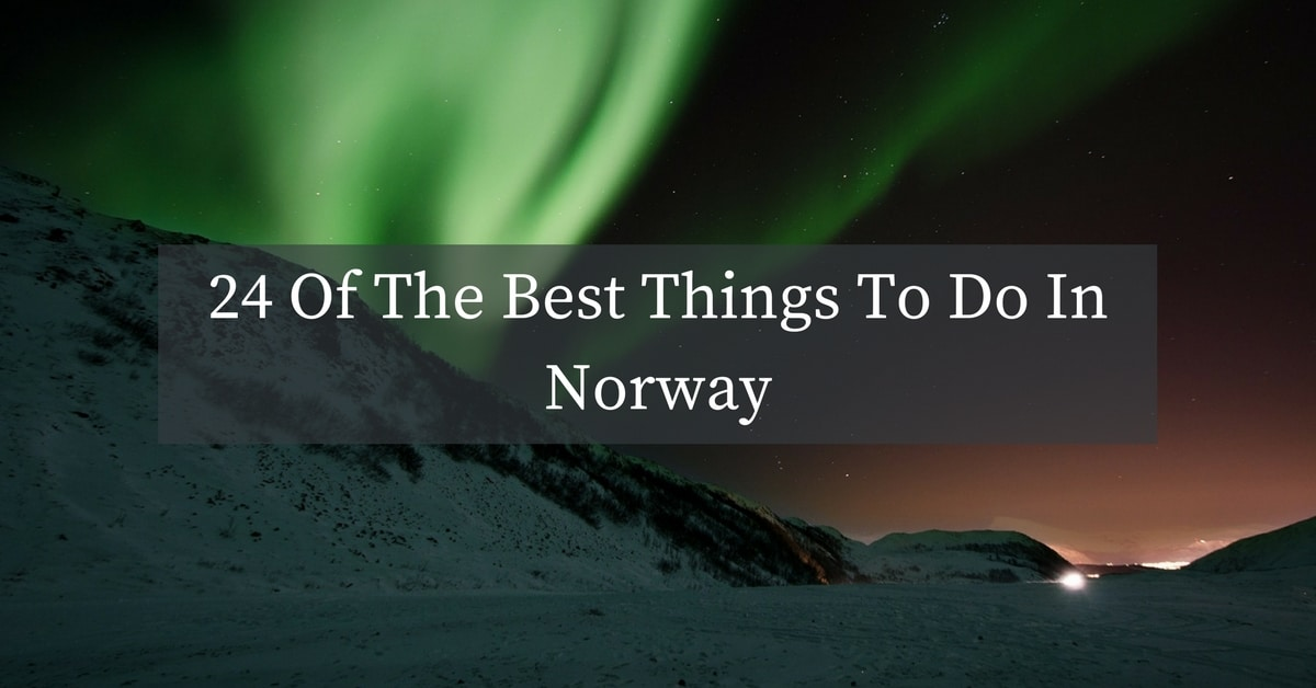 24 Of The Best Things To Do In Norway