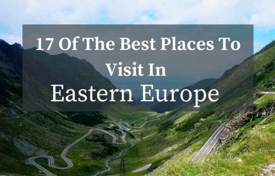 17 Of The Best Places To Visit In Eastern Europe
